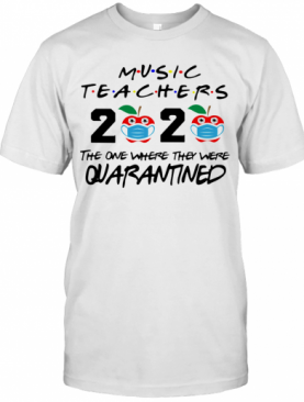 Music Teachers 2020 The One Where They Were Quarantined Apple Mask Covid 19 T-Shirt