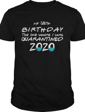 My 58th Birthday The One Where I Was Quarantined 2020 shirt