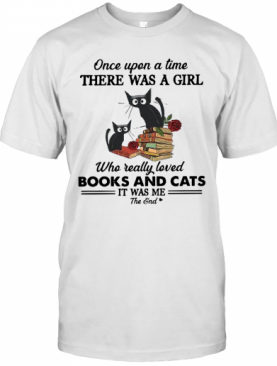 Once Upon A Time There Was A Girl Books And Cats It Was Me The End T-Shirt