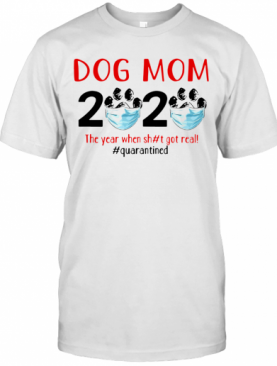 Quarantined Dog Mom 2020 Face Mask The Year When Shit Got Real T-Shirt