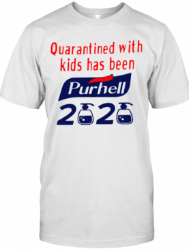 Quarantined With Kids Has Been Purhell 2020 T-Shirt