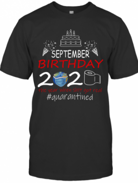 September Birthday 2020 The Year When Shit Got Real Quarantined Earth T-Shirt