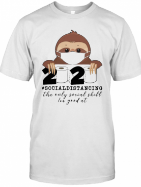Sloth Wear Mask 2020 Social Distancing The Only Social Skill Im Good At Toilet Paper Covid 19 T-Shirt