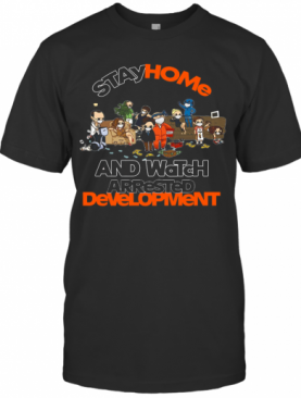Stay Home And Watch Arrested Development T-Shirt