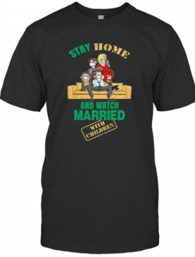 Stay Home And Watch Married With Children T-Shirt