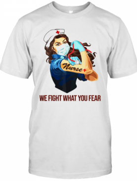 Strong Woman Nurse We Fight What You Fear T-Shirt