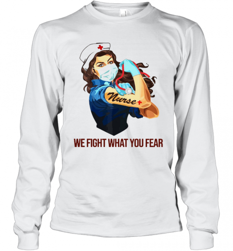 Strong Woman Nurse We Fight What You Fear T-Shirt Long Sleeved T-shirt