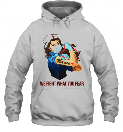 Strong Woman Nurse We Fight What You Fear T-Shirt Unisex Hoodie