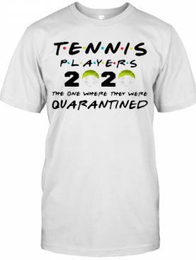 Tennis Players 2020 Face Mask The One Where They Were Quarantined T-Shirt