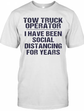 Tow Truck Operator I Have Been Social Distancing For Years T-Shirt