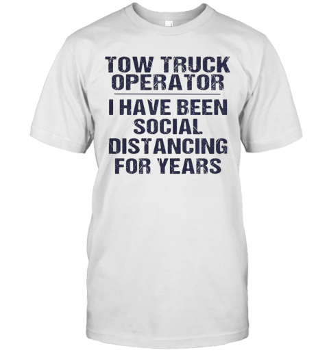 Tow Truck Operator I Have Been Social Distancing For Years T-Shirt Classic Men's T-shirt