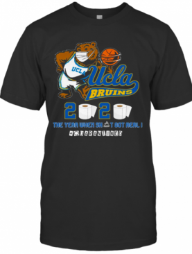 Ucla Bruins The Year When Shit Got Real Quarantined 2020 T-Shirt