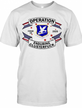 United States Air Force Security Forces Operation Covid 19 2020 Enduring Clusterfuck T-Shirt