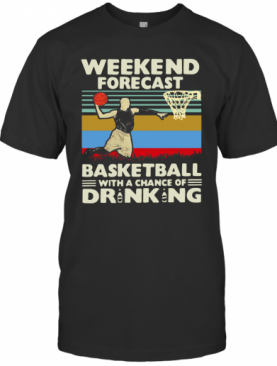Weekend Forecast Basketball With A Chance Of Drinking Beer Vintage T-Shirt