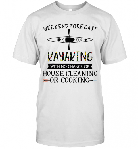 Weekend Forecast Kayaking With No Chance Of House Cleaning Of Cooking T-Shirt Classic Men's T-shirt