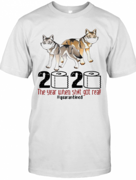 Wolf 2020 The Year When Shit Got Real #Quarantined T-Shirt