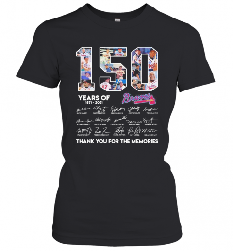 150 Years Of Atlanta Braves 1871 2021 Thank You For The Memories T-Shirt Classic Women's T-shirt
