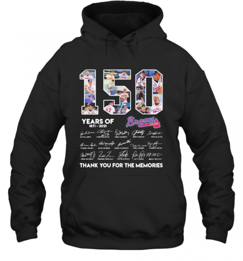 150 Years Of Atlanta Braves 1871 2021 Thank You For The Memories T-Shirt Unisex Hoodie