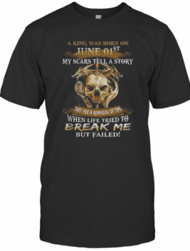 A King Was Born On June 01St My Scars Tell A Story They Are A Reminder Of Time T-Shirt