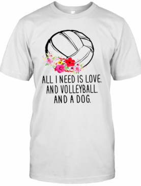 All I Need Is Love And Volleyball And A Dog T-Shirt