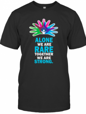 Alone We Are Rare Together We Are Strong T-Shirt