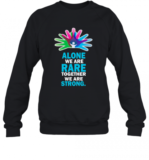 Alone We Are Rare Together We Are Strong T-Shirt Unisex Sweatshirt