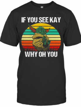 Baby Yoda If You See Kay Why Oh You Vintage T-Shirt