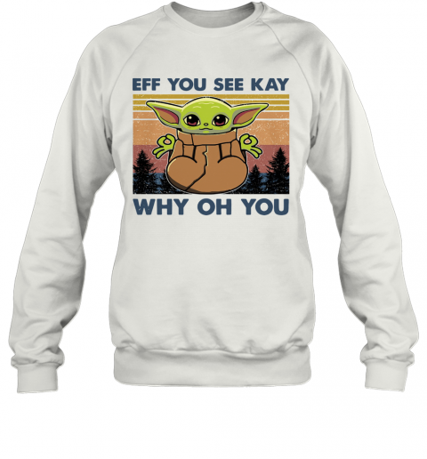 Baby Yoda Yoga Eff You See Kay Why Oh You Vintage T-Shirt Unisex Sweatshirt