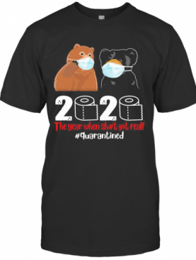 Bear Mask The Year When Sh#T Got Real Quarantined Toilet Paper T-Shirt