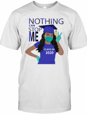 Black Girl Graduating Nothing Can Stop Me Class Of 2020 Mask Covid 19 T-Shirt