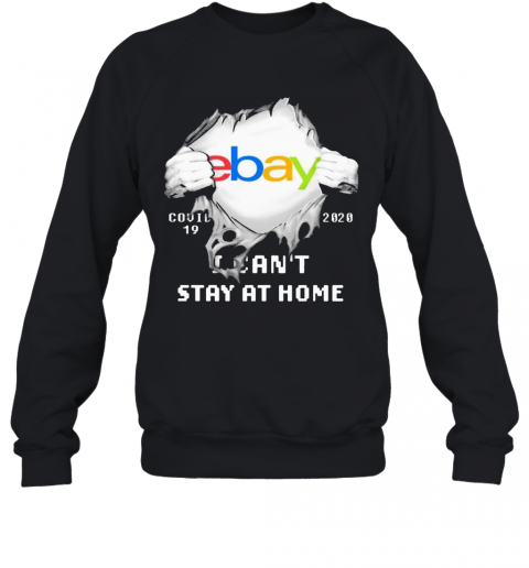 Blood Inside Me Ebay COVID 19 2020 I Can'T Stay At Home T-Shirt Unisex Sweatshirt