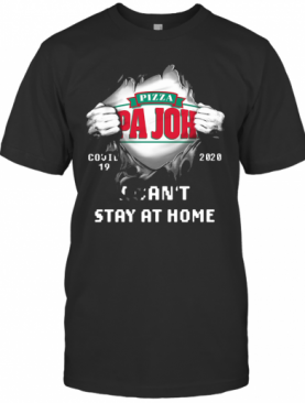 Blood Inside Me Pizza Pa John'S Covid 19 2020 I Can'T Stay At Home T-Shirt