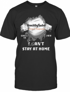 Blood Inside Me Smithfield Foods Covid 19 2020 I Can'T Stay At Home T-Shirt