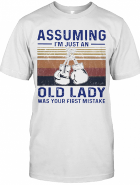 Boxing Gloves Assuming I'M Just An Old Lady Was Your First Mistake Vintage T-Shirt