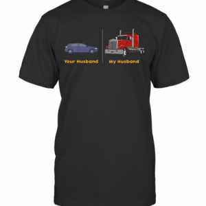 Car Your Husband Trailer Truck My Husband T-Shirt Classic Men's T-shirt