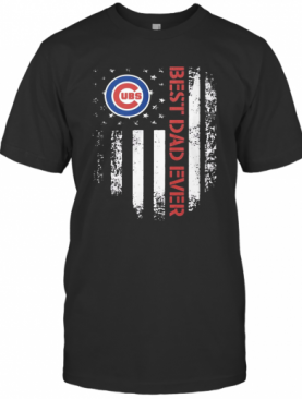 Chicago Cubs Best Dad Ever American Flag T-Shirt