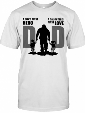 Dad A Sons First Hero A Daughters Firstlove T-Shirt