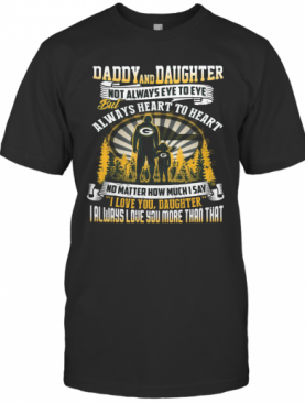 Daddy And Daughter Not Always Eye To Eye But Always Heart To Heart Green Bay Packers Happy Father'S Day T-Shirt