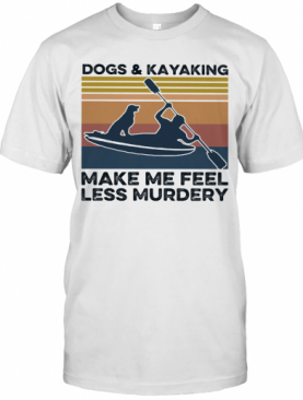 Dogs And Kayaking Make Me Feel Less Murdery Vintage T-Shirt