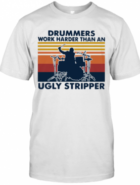 Drummers Work Harder Than An Ugly Stripper Vintage T-Shirt