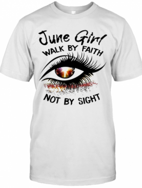 Eye June Girl Walk By Faith Not By Sight T-Shirt