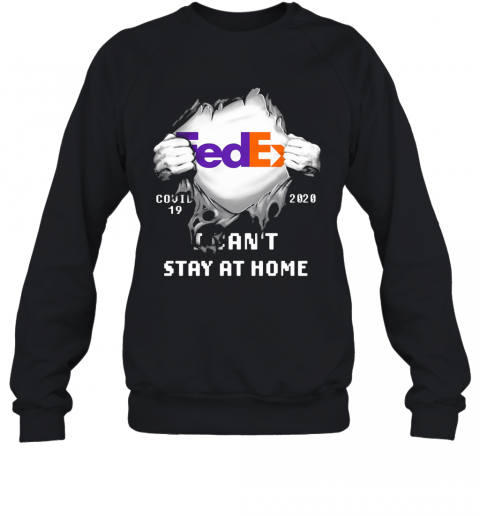 Fedex Covid 19 2020 I Can'T Stay At Home Hand T-Shirt Unisex Sweatshirt