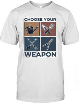 Gardening Choose Your Weapon T-Shirt