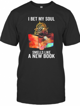 Girl I Bet My Soul Smells Like A New Book Colors T-Shirt