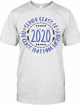 Graduation Senior Class Of 2020 The Class That Made History T-Shirt