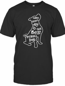 Happy Father'S Day To The Best Pitbull Dad T-Shirt