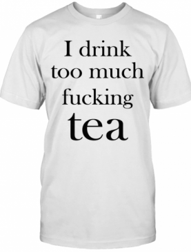 I Drink Too Much Fucking T-Shirt