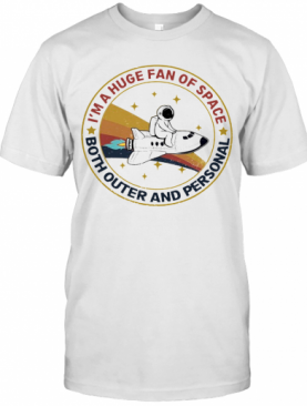 I'm A Huge Fan Of Space Both Outer And Personal T-Shirt