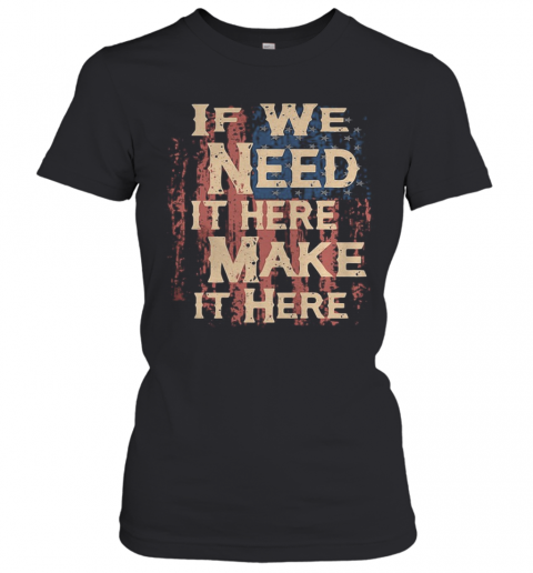 Independence Day If We Need It Here Make It Here T-Shirt Classic Women's T-shirt
