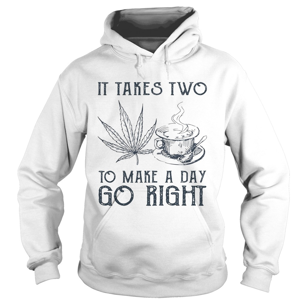 It takes two to make a day go right Coffee and Weed Hoodie